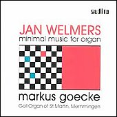 Jan Welmers - Minimal Music for Organ / Markus Goecke