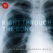 Right Through The Bone - R&ouml;ntgen / Arc Ensemble
