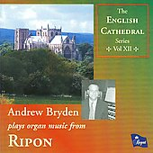 The English Cathedral Series Vol 12 - Andrew Bryden plays organ music from Ripon