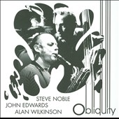Alan Wilkinson/John Edwards (Jazz Bass)/Steve Noble: Obliquity [Digipak]
