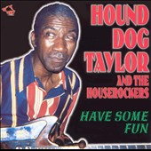 Hound Dog Taylor & the Houserockers: Have Some Fun