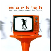 Mark 'Oh: The  Past, the Present, the Future