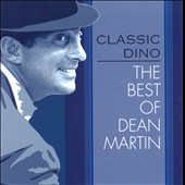 Dean Martin: Classic Dino: The Best of Dean Martin