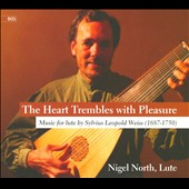 The Heart Trembles with Pleasure: Sylvius Leopold Weiss / Nigel North, lute