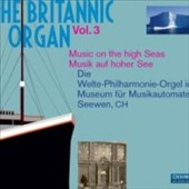 The Britannic Organ, Vol. 3 / Rare historic Welte rolls played back on the Britannic Organ
