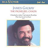James Galway (Flute): The Pachelbel Canon and I Started a Joke, Jamaican Rumba, The Carnival is Over, and Others