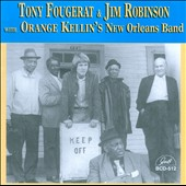 Tony Fougerat/Jim Robinson (Trombone)/Orange Kellin's New Orleans Band: Tony Fougerat & Jim Robinson With Orange Kellin's New Orleans Band