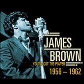 James Brown: You've Got the Power: 1956-1962