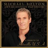 Michael Bolton: Ain't No Mountain High Enough: A Tribute to Hitsville U.S.A.