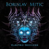 Borislav Mitic: Electric Goddess