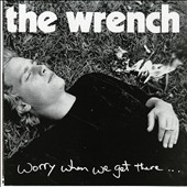 The Wrench: Worry When We Get There