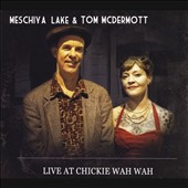 Meschiya Lake/Tom McDermott: Live at Chickie Wah Wah