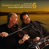 Jerry Douglas (Dobro)/Aly Bain: Transatlantic Sessions 6, Vol. 1 *