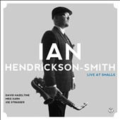 Ian Hendrickson-Smith: Live at Smalls