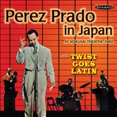 Pérez Prado/Pérez Prado & His Orchestra: Prado In Japan/Twist Goes Latin