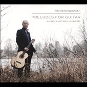 Preludes for Guitar, by Madsen, Marcussen & Skjelbred / Roy Henning Snyen, guitar