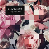Chvrches: Every Open Eye [Deluxe Edition]