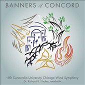 Banners of Concord - Music by Jack Stamp, Reber Clark, Rick Kirby, J.S. Bach, Barry Bobb et al. / The Concordia Univ. Chicago Wind Sym.