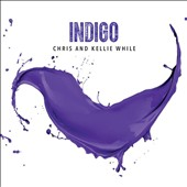 Chris While/Kellie While: Indigo [Digipak]