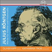 Julius Roentgen (1855-1932): Works for Violin & Cello, solo & together / Oliver Kipp, violin; Katharina Troe, cello