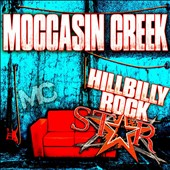 Moccasin Creek: Hillbilly Rockstar *