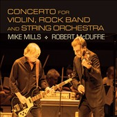 Mike Mills (b.1958): Concerto for Violin, Rock Band and String Orchestra; Adams: Road Movies; Glass: Symphony No. 7 / Robert Mc Duffie, violin; Mike Mills, guitar; Ward Stare, MCS Ensemble