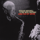 Roscoe Mitchell & the Note Factory/Roscoe Mitchell: Song for My Sister