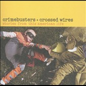 Various Artists: Crimebusters and Crossed Wires: Stories of This American Life