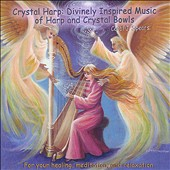 Carol J. Spears: Crystal Harp: Divinely Inspired Music of Harp and Crystal Bowls *