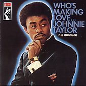 Johnnie Taylor: Who's Making Love... [Bonus Tracks]
