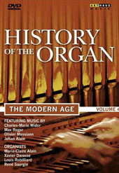 History of the Organ, Vol. 4: The Modern Age / Widor, Reger, Franck, Messiaen [DVD]