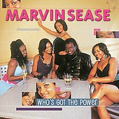 Marvin Sease: Who's Got the Power *