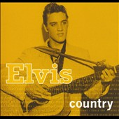 Elvis Presley: Elvis Country [2006 Compilation]