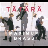 Tätärä: Maximum Brass [Digipak] *