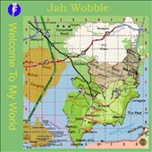 Jah Wobble: Welcome to My World