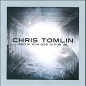 Chris Tomlin: And If Our God Is for Us...