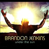 Brandon Jenkins: Under the Sun *