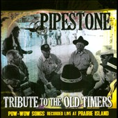Pipestone: Tribute to the Old Timers: Pow-Wow Songs Recorded Live at Prairie Island