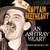 Captain Beefheart: An Ashtray Heart: Toronto Broadcast 1981