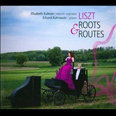 Liszt: Roots & Routes / Elisabeth Kulman, mezzo; Eduardo Kutrowatz, piano