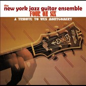 New York Jazz Guitar Ensemble: Four On Six: A Tribute To Wes Montgomery