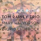 Tom Rainey Trio: Camino Cielo Echo