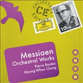 Messiaen: Orchestral Works / Pierre Boulez; Myung-Whun Chung