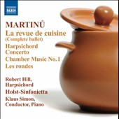 Martinu: La Revue de Cuisine, complete ballet music; Harpsichord Concerto; Les rondes et al. / Robert Hill, harpsichord