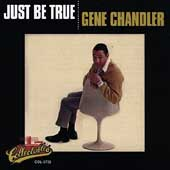 Gene Chandler: Just Be True