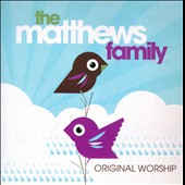 The Matthews Family: Original Worship