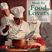 Music for Food Lovers: Gourmet Classics / works by Chabrier, Donizetti, Fasch, Vivaldi, Chopin et al.