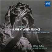 Joel Feigin: Lament Amid Silence / Lament for solo viola; Meditation One for piano; Ghosts for 6 violas; Meditation Two for piano; Lament with Ghosts for 7 violas / Callus Viola Studio at UC-Santa Barbara, et al. [World Premiere Recordings]