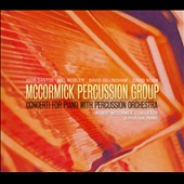 Concertos for Piano with Percussion Orchestra / Mccormick Percussion Group