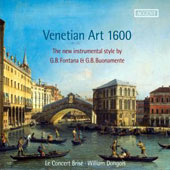 Venetian Art 1600 - The New Instrumental Style by G.B. Fontana & G.B. Buonamente / Le Concert Bris&eacute;, Dongois
